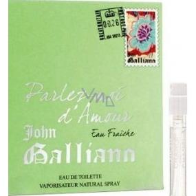 John Galliano Parlez-Moi d Amour Eau Fraiche toaletní voda pro ženy 1,5 ml s rozprašovačem, Vialka
