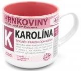 Nekupto Hrnkoviny Hrnček s menom Karolína 0,4 litra