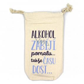 Nekupto Na Zdravie Vrecúško na fľašu Alkohol zabíja pomaly ... takže času dosť 26 x 15 x 5 cm